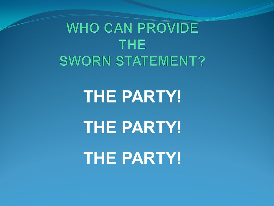 WHO CAN PROVIDE THE SWORN STATEMENT