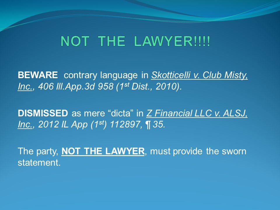 NOT THE LAWYER!!!! BEWARE contrary language in Skotticelli v. Club Misty, Inc., 406 Ill.App.3d 958 (1st Dist., 2010).