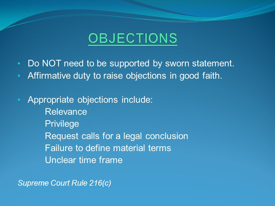 OBJECTIONS Do NOT need to be supported by sworn statement.