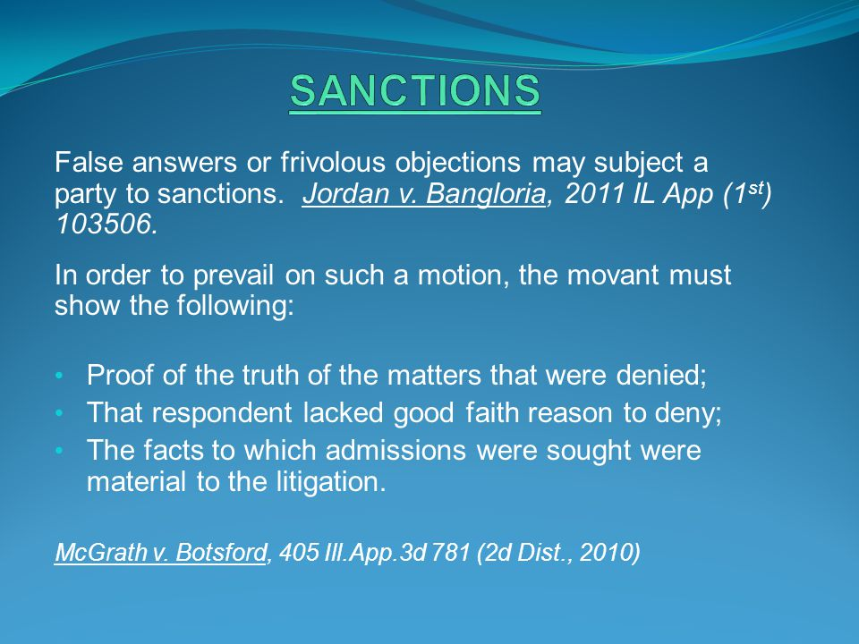 SANCTIONS False answers or frivolous objections may subject a party to sanctions. Jordan v. Bangloria, 2011 IL App (1st) 103506.
