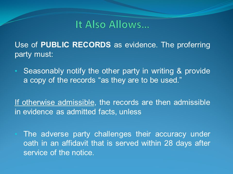 It Also Allows… Use of PUBLIC RECORDS as evidence. The proferring party must: