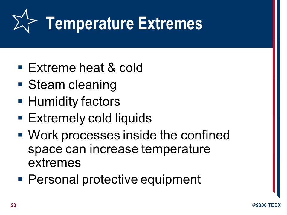 Temperature Extremes Extreme heat & cold Steam cleaning