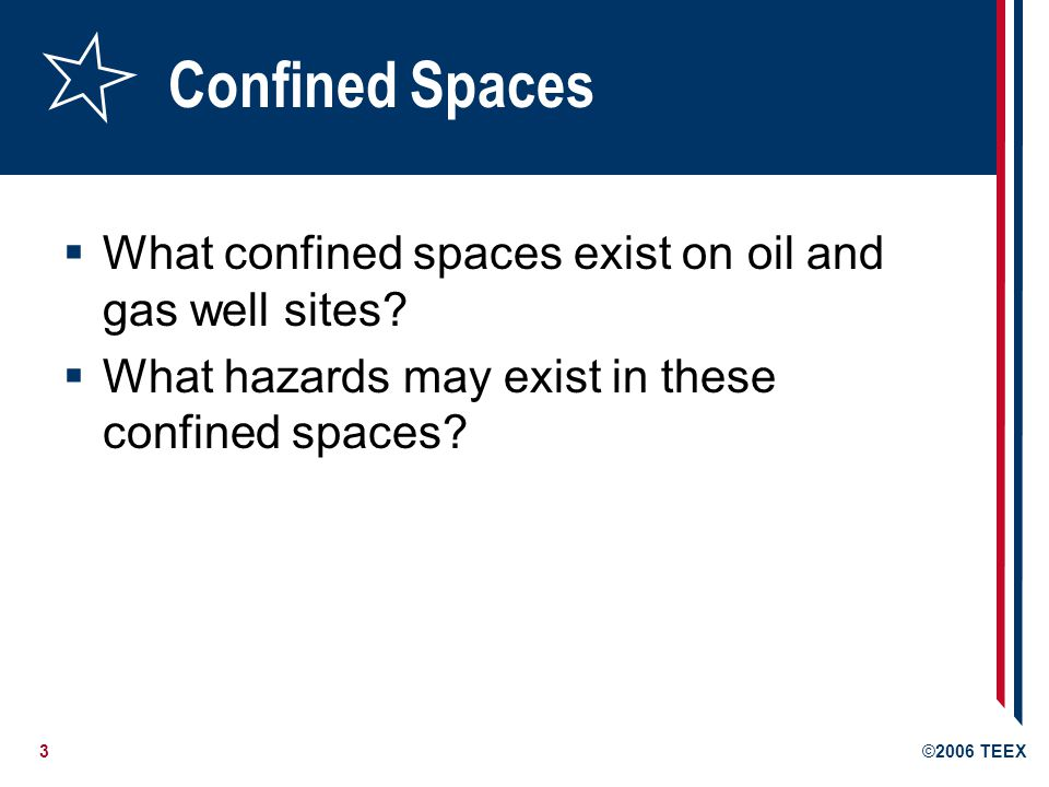 Confined Spaces What confined spaces exist on oil and gas well sites