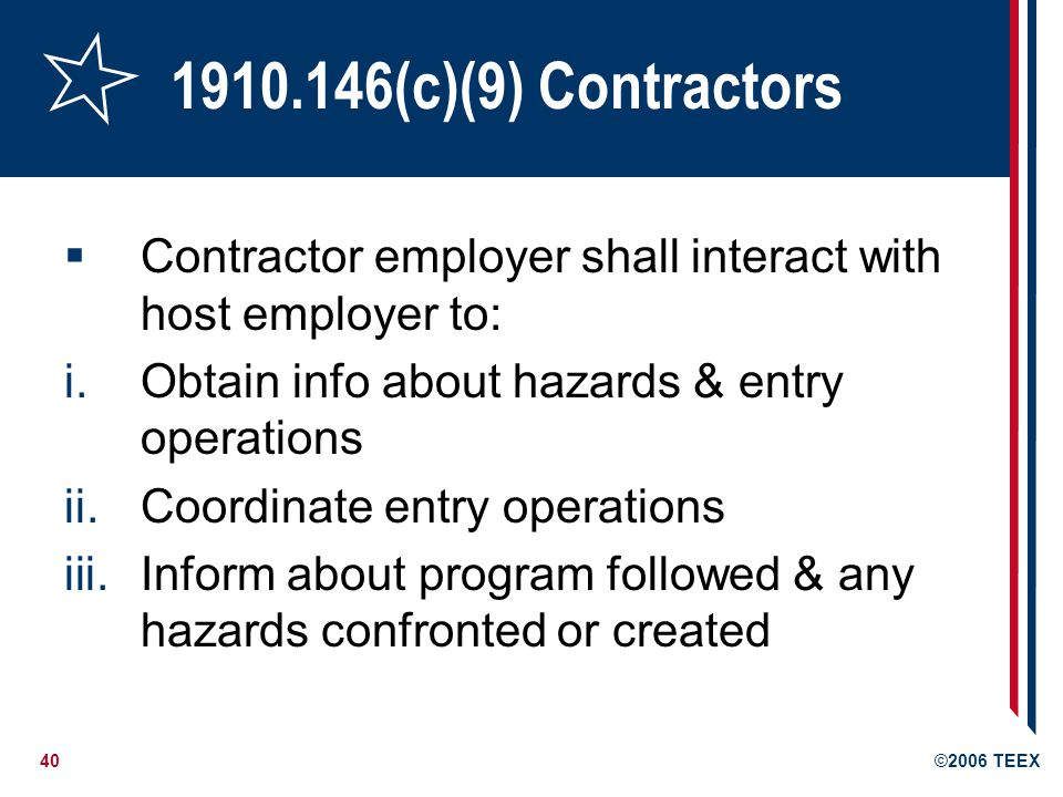 1910.146(c)(9) Contractors Contractor employer shall interact with host employer to: Obtain info about hazards & entry operations.
