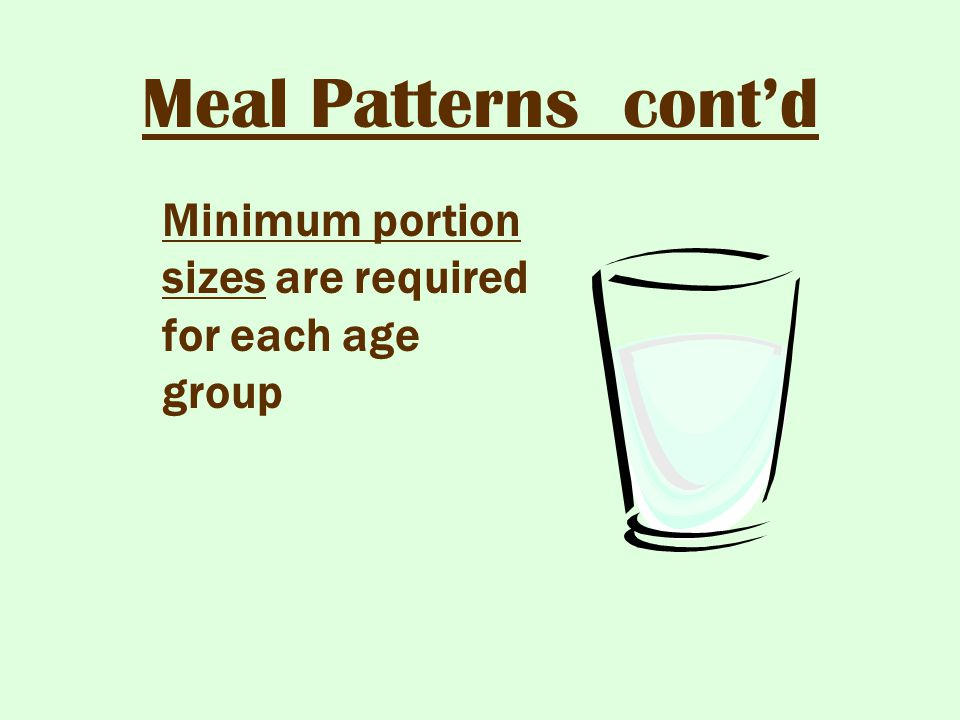 Meal Patterns cont'd Minimum portion sizes are required for each age group