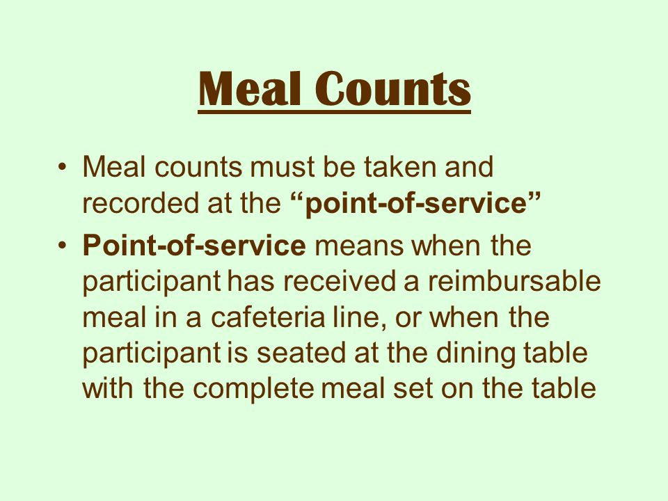 Meal Counts Meal counts must be taken and recorded at the point-of-service