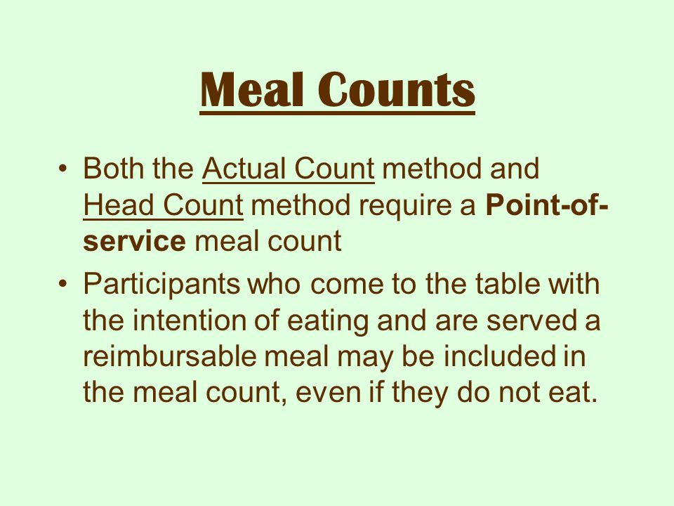 Meal Counts Both the Actual Count method and Head Count method require a Point-of-service meal count.