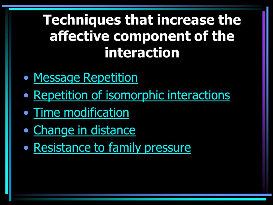Techniques that increase the affective component of the interaction