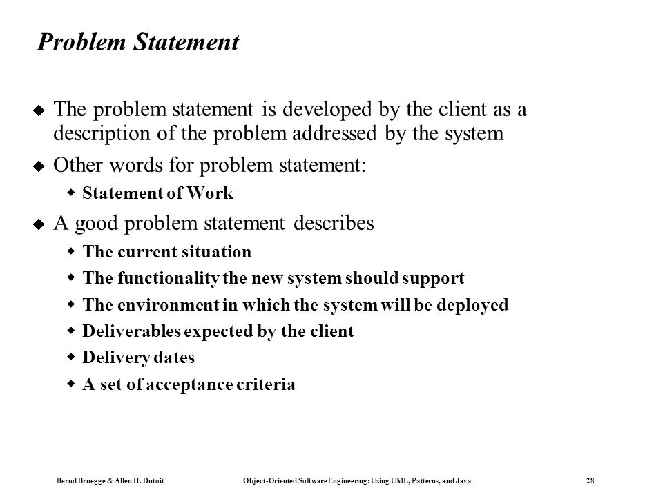 Problem Statement The problem statement is developed by the client as a description of the problem addressed by the system.