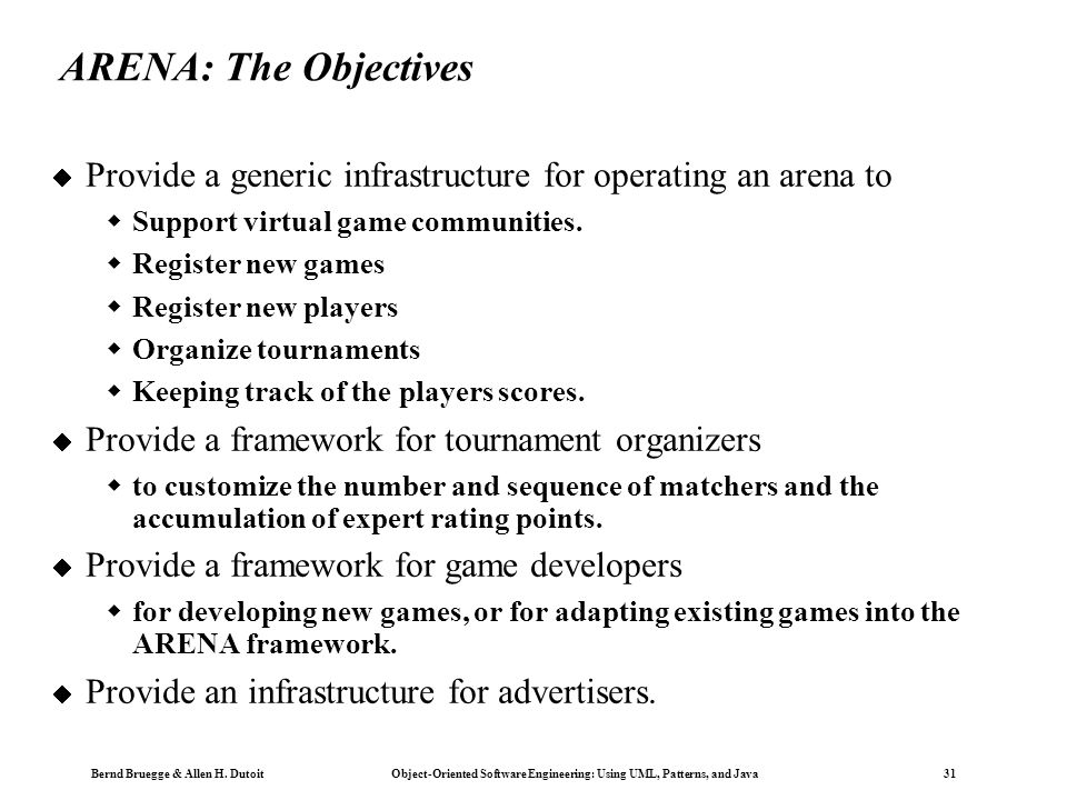 ARENA: The Objectives Provide a generic infrastructure for operating an arena to. Support virtual game communities.