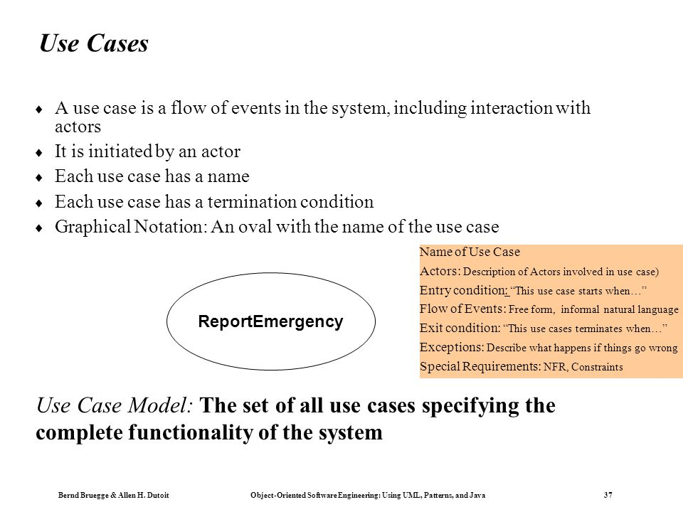 Use Cases A use case is a flow of events in the system, including interaction with actors. It is initiated by an actor.
