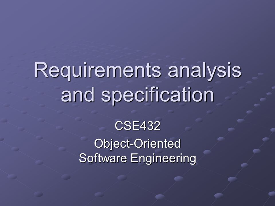 Requirements analysis and specification