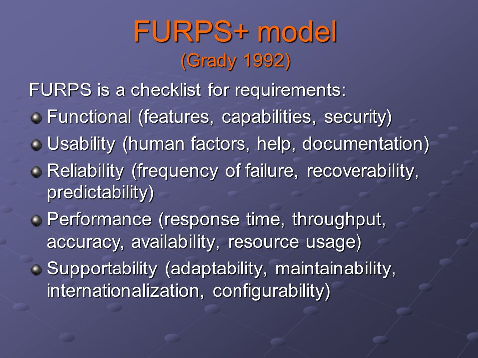 FURPS+ model (Grady 1992) FURPS is a checklist for requirements: