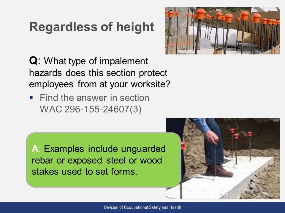 Regardless of height Q: What type of impalement hazards does this section protect employees from at your worksite
