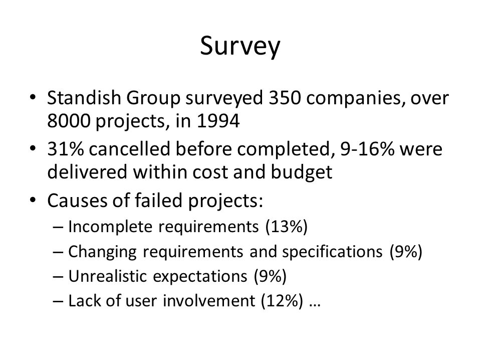 Survey Standish Group surveyed 350 companies, over 8000 projects, in 1994.