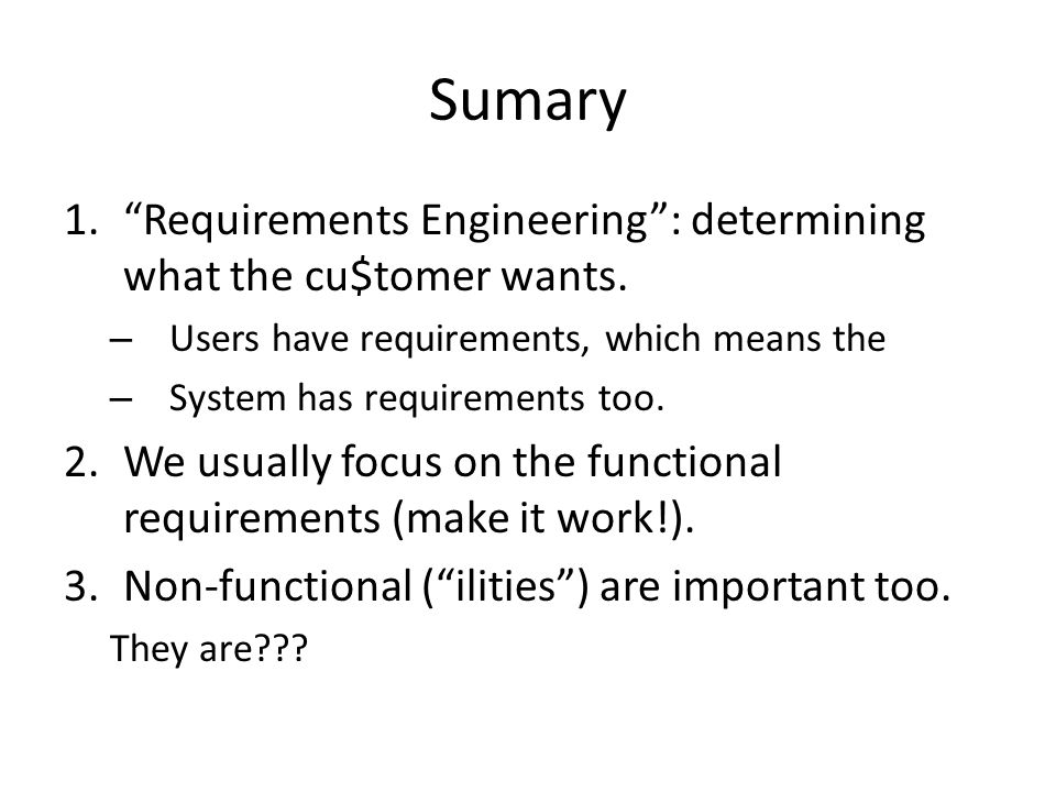 Sumary Requirements Engineering : determining what the cu$tomer wants. Users have requirements, which means the.