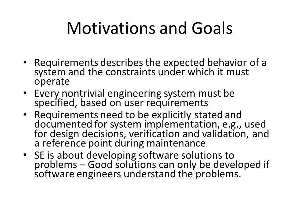 Motivations and Goals Requirements describes the expected behavior of a system and the constraints under which it must operate.