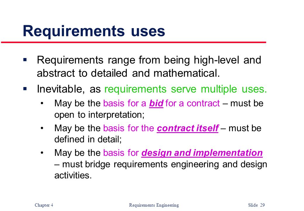 Requirements uses Requirements range from being high-level and abstract to detailed and mathematical.
