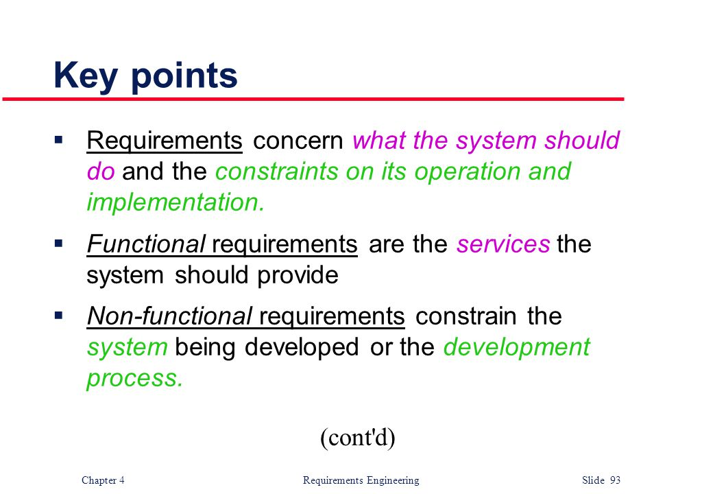 Key points Requirements concern what the system should do and the constraints on its operation and implementation.
