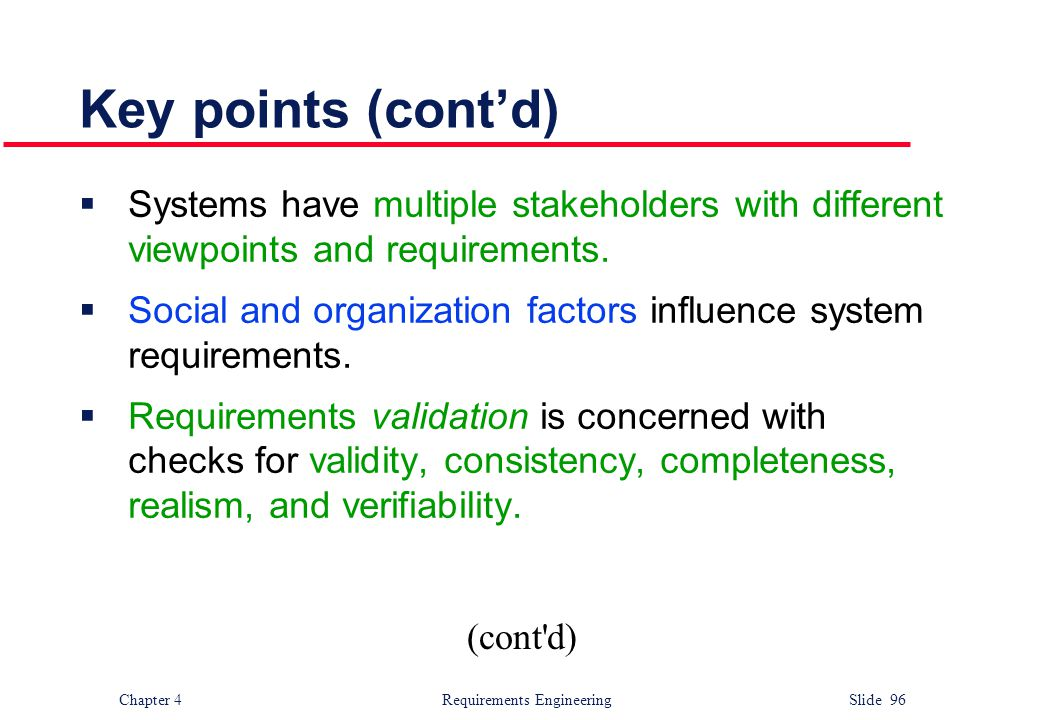 Key points (cont'd) Systems have multiple stakeholders with different viewpoints and requirements.