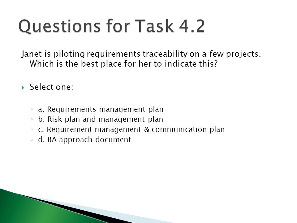 Questions for Task 4.2 Janet is piloting requirements traceability on a few projects. Which is the best place for her to indicate this