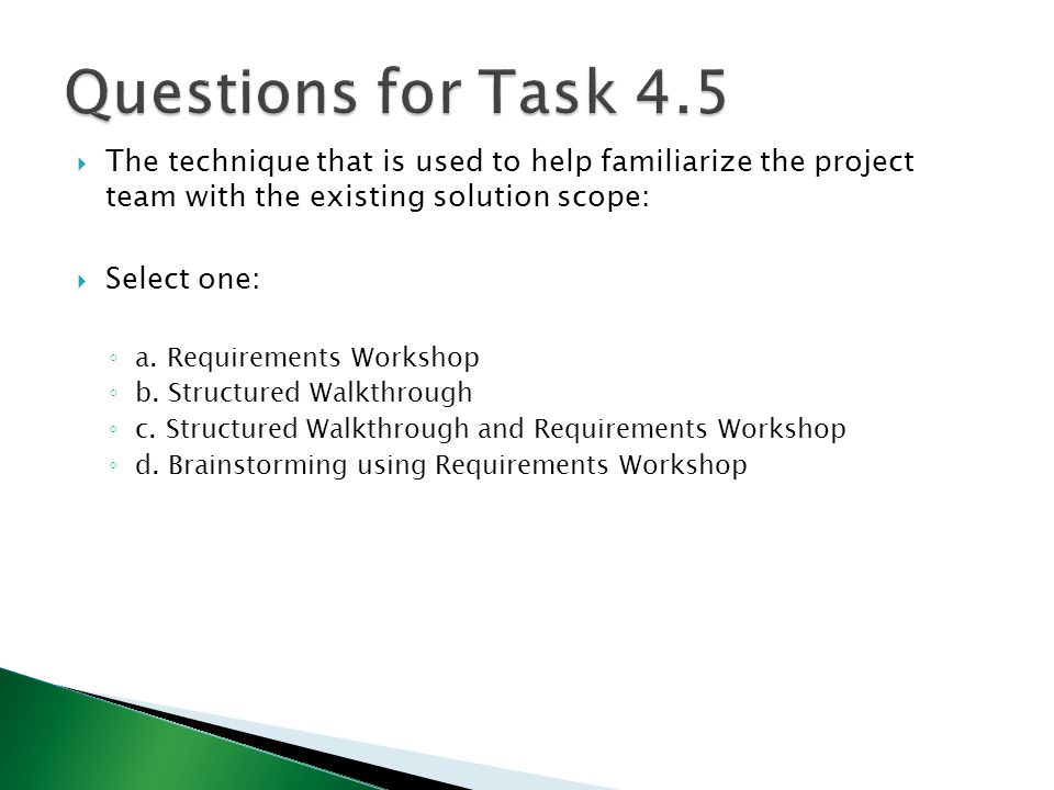 Questions for Task 4.5 The technique that is used to help familiarize the project team with the existing solution scope: