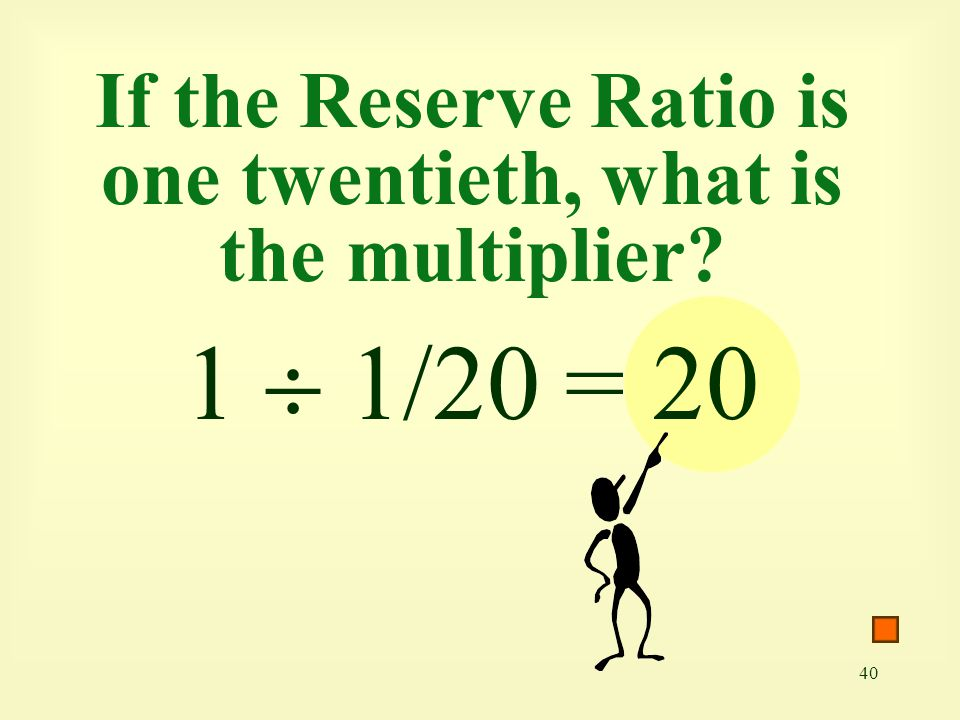 If the Reserve Ratio is one twentieth, what is the multiplier