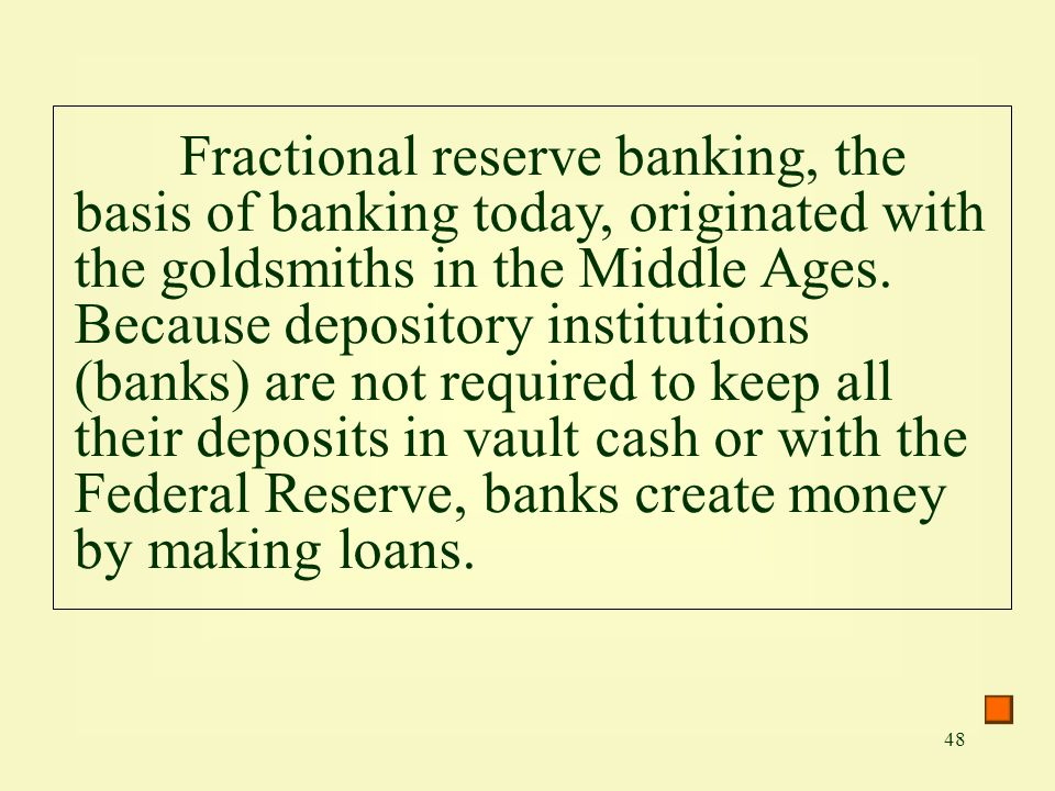 Fractional reserve banking, the basis of banking today, originated with the goldsmiths in the Middle Ages.