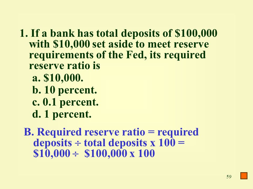 1. If a bank has total deposits of $100,000 with $10,000 set aside to meet reserve requirements of the Fed, its required reserve ratio is