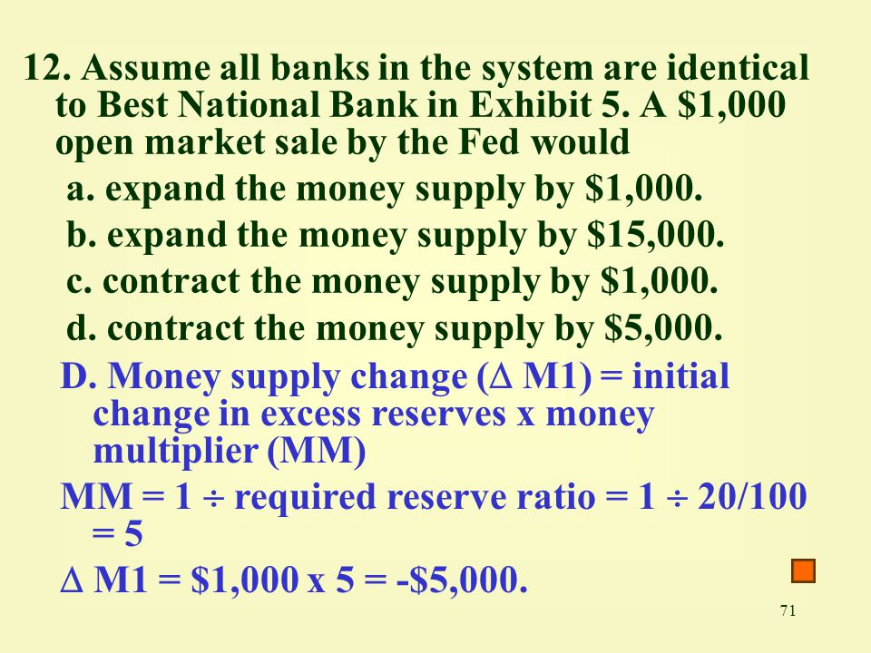 12. Assume all banks in the system are identical to Best National Bank in Exhibit 5. A $1,000 open market sale by the Fed would