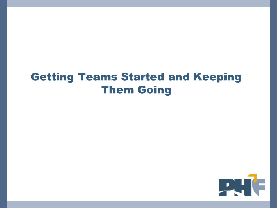 Getting Teams Started and Keeping Them Going