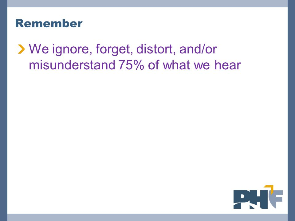 We ignore, forget, distort, and/or misunderstand 75% of what we hear