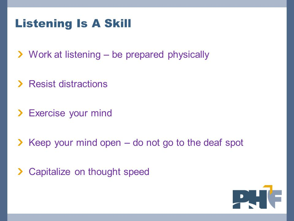 Listening Is A Skill Work at listening – be prepared physically