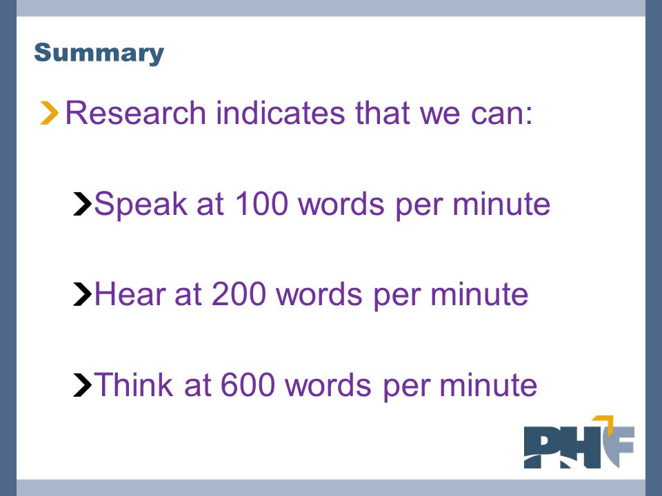 Research indicates that we can: Speak at 100 words per minute