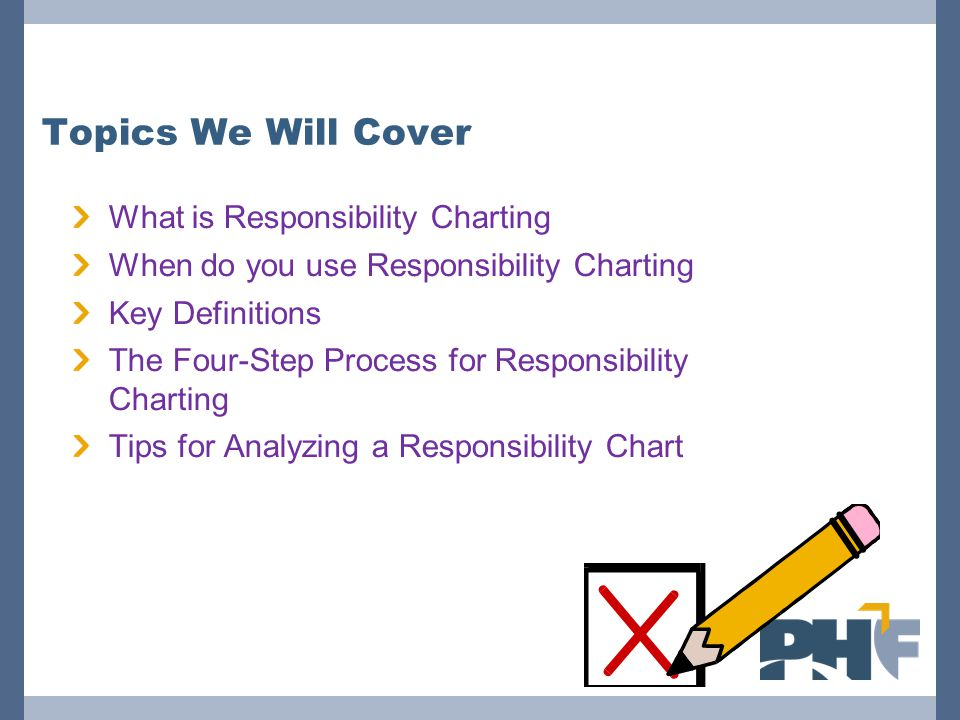 Topics We Will Cover What is Responsibility Charting