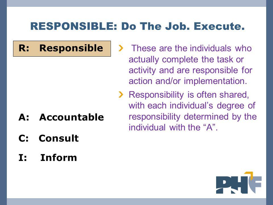 RESPONSIBLE: Do The Job. Execute.
