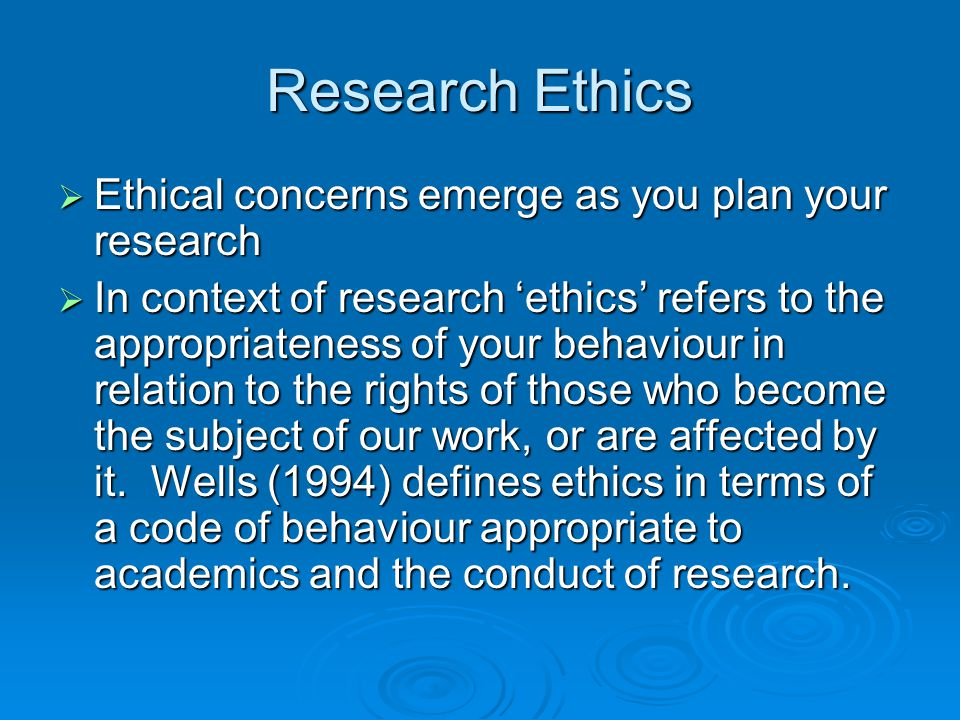 Research Ethics Ethical concerns emerge as you plan your research