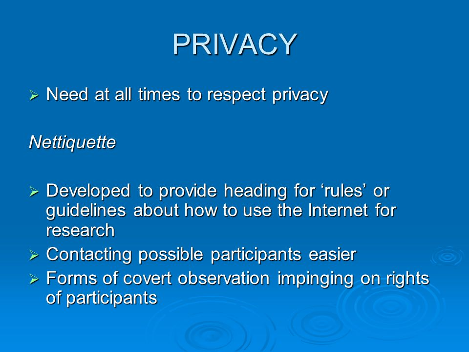 PRIVACY Need at all times to respect privacy Nettiquette