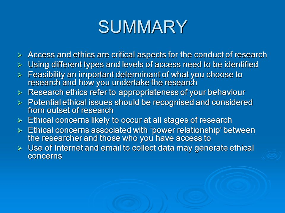 SUMMARY Access and ethics are critical aspects for the conduct of research. Using different types and levels of access need to be identified.
