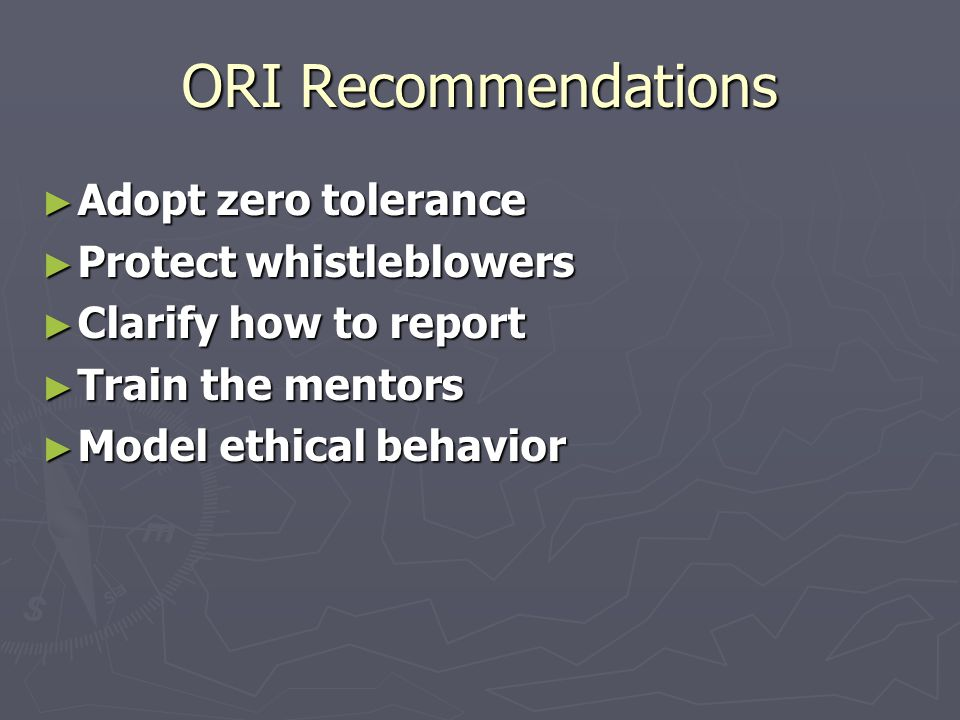 ORI Recommendations Adopt zero tolerance Protect whistleblowers