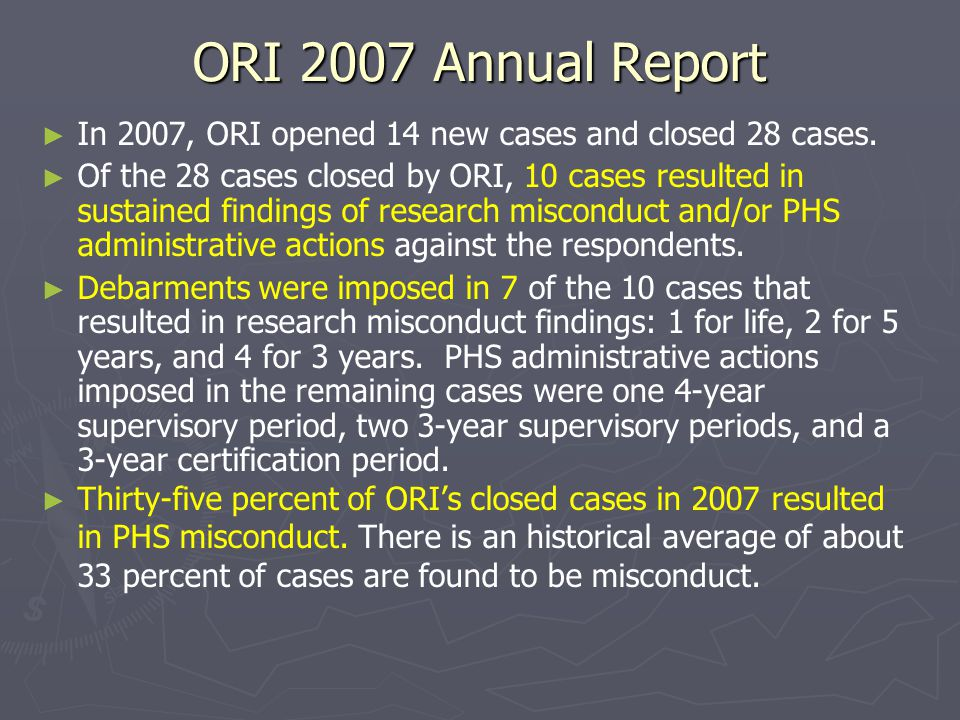 ORI 2007 Annual Report In 2007, ORI opened 14 new cases and closed 28 cases.