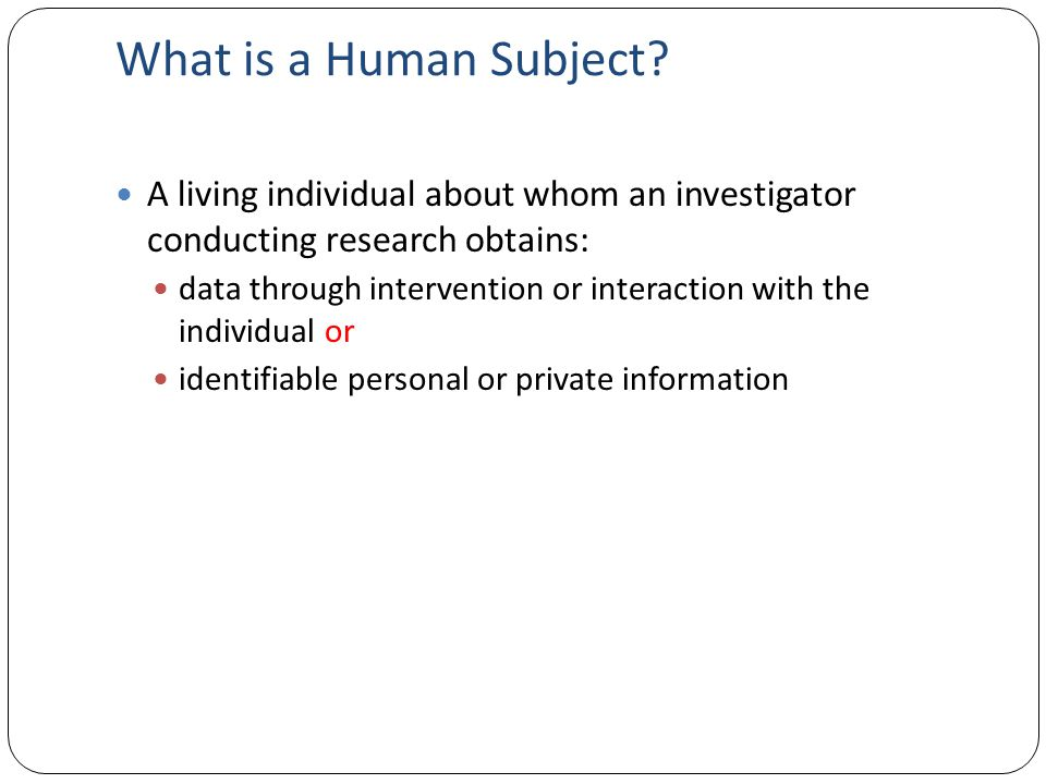 What is a Human Subject A living individual about whom an investigator conducting research obtains: