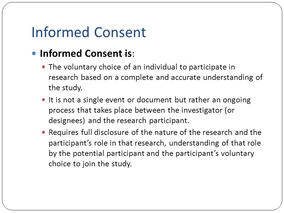 Informed Consent Informed Consent is: