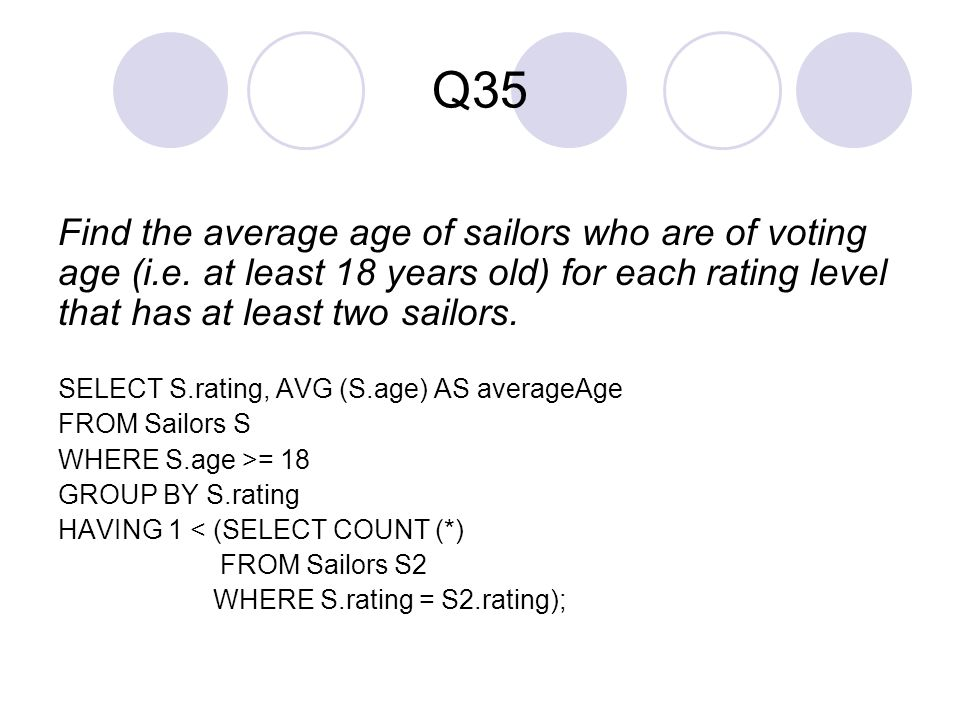Q35 Find the average age of sailors who are of voting age (i.e. at least 18 years old) for each rating level that has at least two sailors.