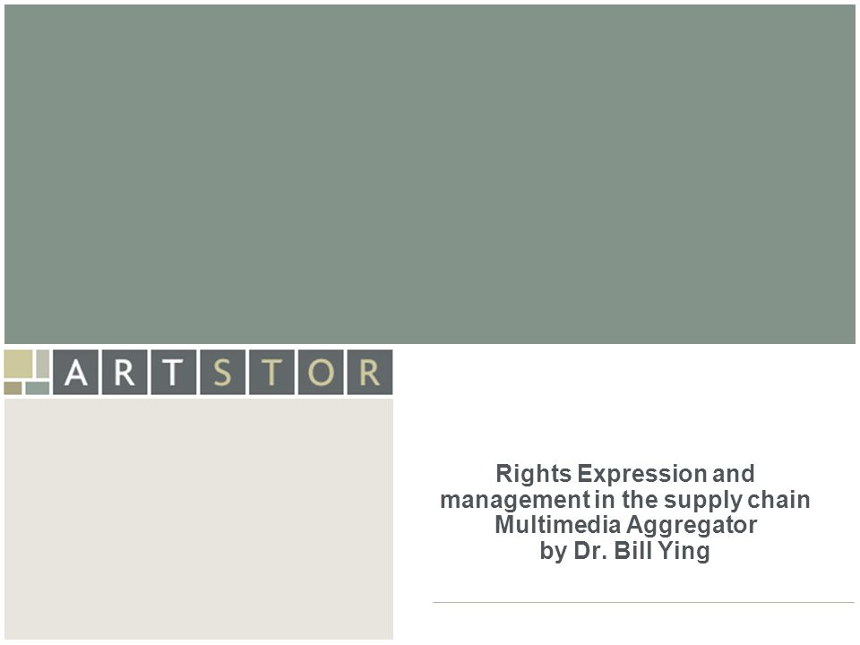 Rights Expression and management in the supply chain Multimedia Aggregator by Dr. Bill Ying