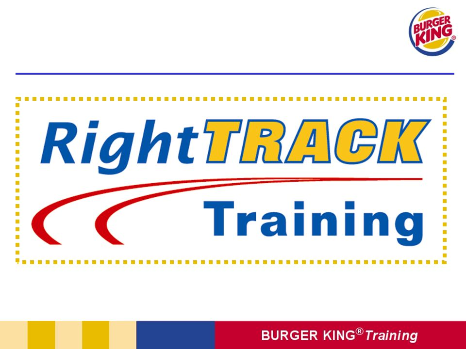 One thing that's great about using the Burger King RTT system and the four step training method is that you'll never get lost. They guide and support you through the training process until the very end.