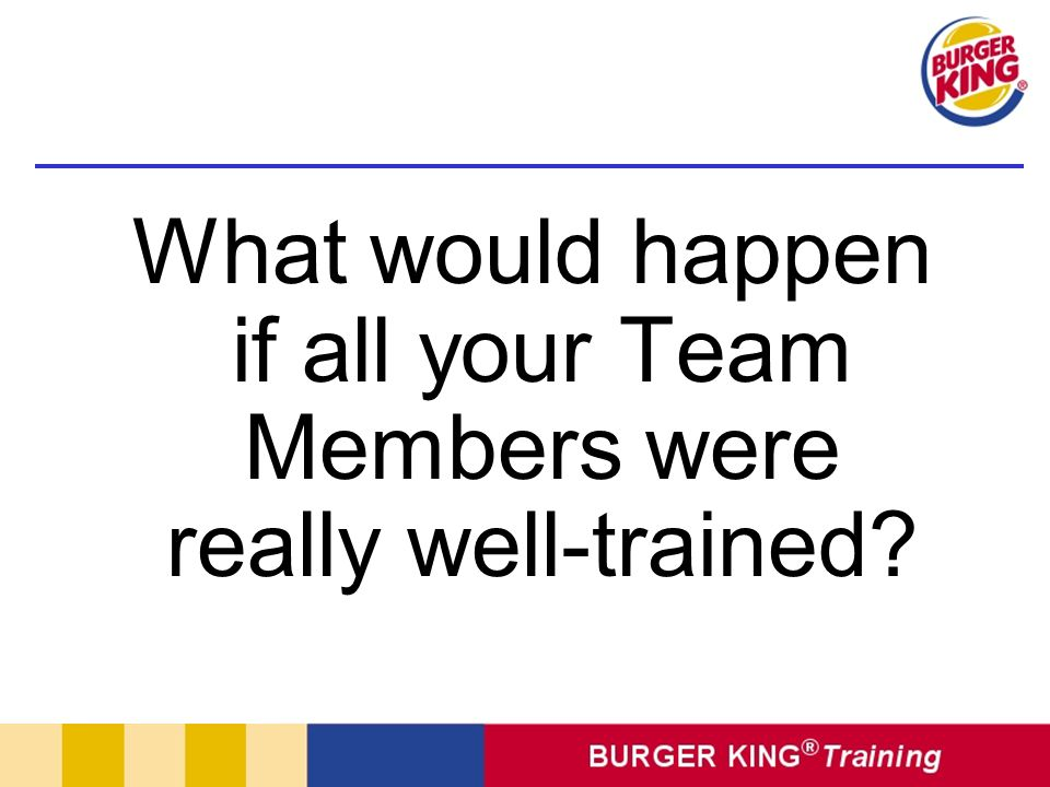 What would happen if all your Team Members were really well-trained
