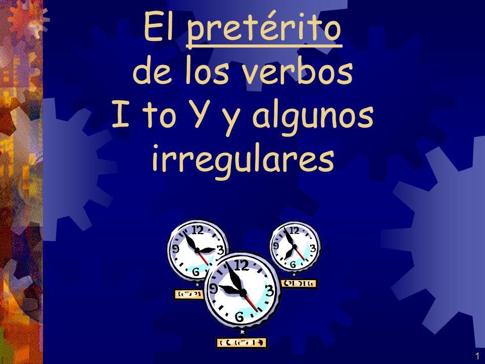El pretérito de los verbos I to Y y algunos irregulares