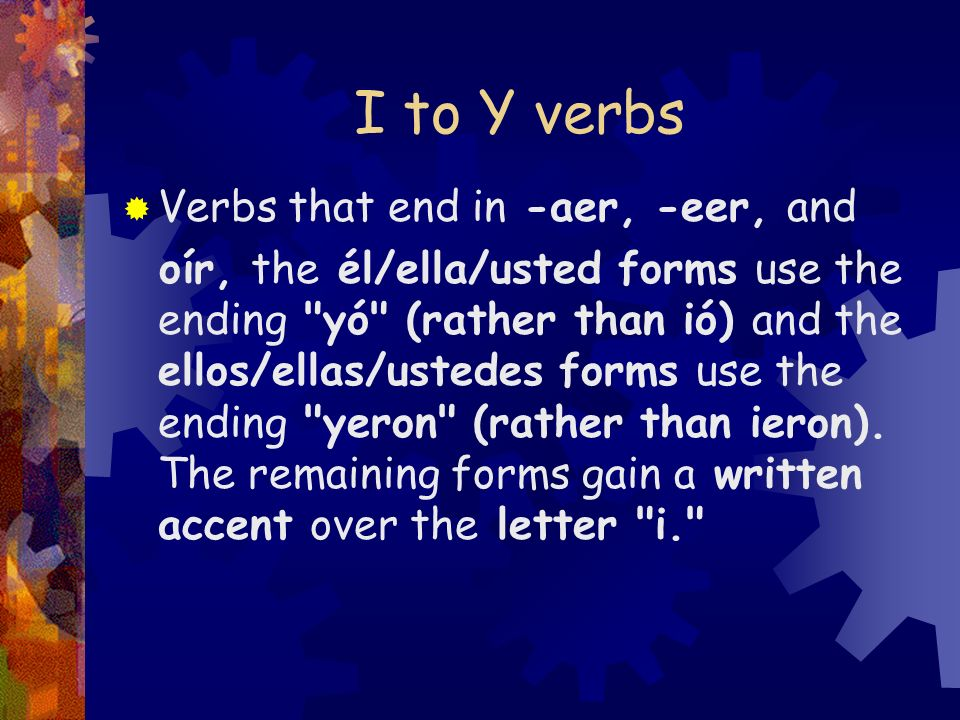 I to Y verbs Verbs that end in -aer, -eer, and