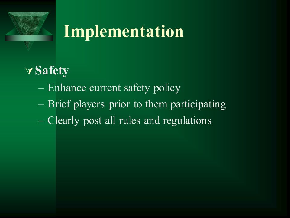 Implementation Safety Enhance current safety policy